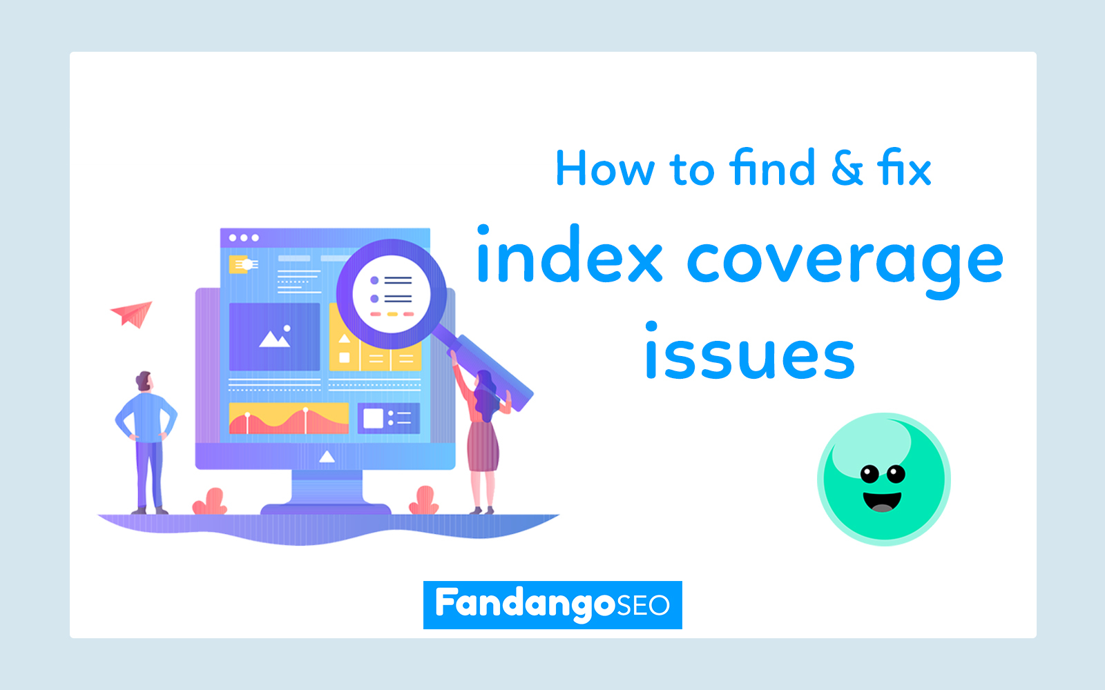 How to find and fix index coverage issues